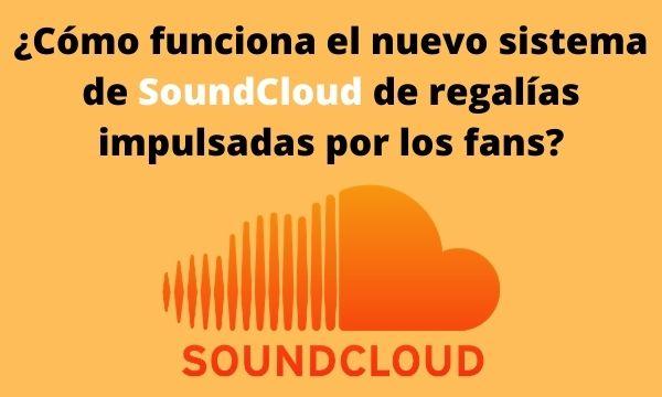 ¿Cómo funciona el nuevo sistema de SoundCloud de regalías impulsadas por los fans?